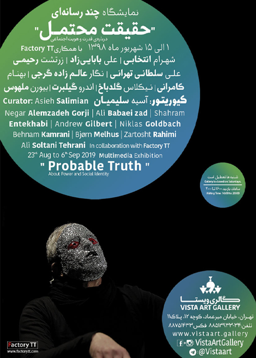 The Probable Truth, 23rd August to 6th September 2019, Vista Art Gallery, Tehran, Curator: Asieh Salimian
